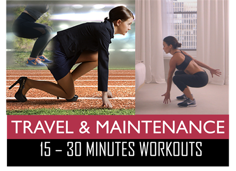 Travel and Maintenance Workouts - 15 - 30 Minutes Workout